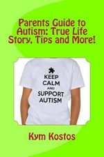 Parents Guide to Autism : True Life Story, Tips and More! - Kym Kostos