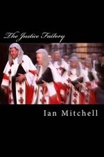 The Justice Factory : Show Me the Judge and I'll Tell You the Law - Ian Mitchell