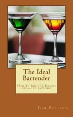 The Ideal Bartender : How to Mix Drinks from the Jazz Age - Tom Bullock