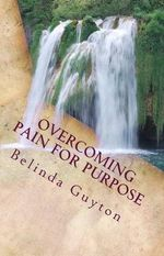 Overcoming Pain for Purpose : Daily Journal - Belinda Guyton