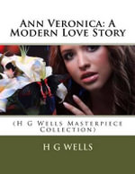 Ann Veronica : A Modern Love Story: (H G Wells Masterpiece Collection) - H G Wells