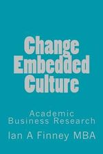 Change Embedded Culture : Academic Business Research - MR Ian a Finney Mba