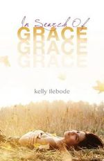 In Search of Grace - Kelly Ilebode
