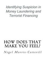 How Does That Make You Feel? : Identifying Suspicion in Money Laundering and Terrorist Financing - Nigel Morris-Cotterill