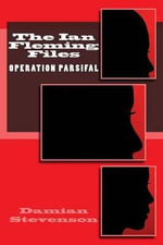 The Ian Fleming Files : Operation Parsifal - Damian Stevenson