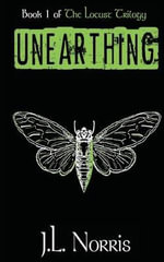 The Locust Trilogy : Unearthing - J L Norris
