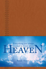 Everything You Always Wanted to Know about Heaven - Randy Alcorn