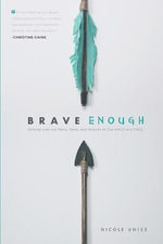 Brave Enough : Getting Over Our Fears, Flaws, and Failures to Live Bold and Free - Nicole Unice