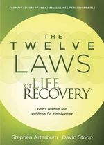 The Twelve Laws of Life Recovery : God's Wisdom and Guidance for Your Journey - Dr Stephen Arterburn