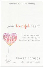 Your Beautiful Heart : 31 Reflections on Love, Faith, Friendship, and Becoming a Girl Who Shines - Lauren Scruggs