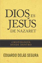 Dios es Jesus de Nazaret : Christology from Within - Eduardo Delás