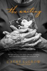 The Waiting : The True Story of a Lost Child, a Lifetime of Longing, and a Miracle for a Mother Who Never Gave Up - Cathy LaGrow