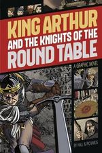 King Arthur and the Knights of the Round Table : Graphic Revolve: Common Core Editions - M C Hall