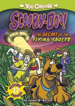 The Secret of the Flying Saucer : You Choose Stories: Scooby Doo - Laurie S Sutton