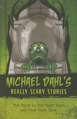 The Voice in the Boys' Room : And Other Scary Tales - Michael Dahl