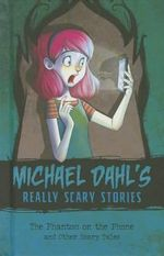 The Phantom on the Phone : And Other Scary Tales - Michael Dahl