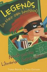 Noob and the Librarian Supervillain : Legends (in Their Own Lunchbox) : Reading Level 21 - Tristan Bancks