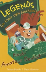 Noob : Amateur Dentist : Legends (in Their Own Lunchbox) : Reading Level 23 - Tristan Bancks