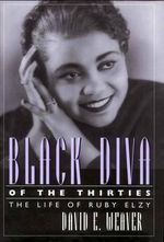 Black Diva of the Thirties : The Life of Ruby Elzy - David E Weaver