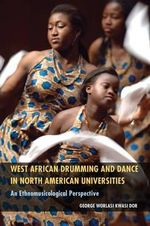 West African Drumming and Dance in North American Universities : An Ethnomusicological Perspective - George Worlasi Kwasi Dor