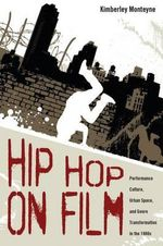 Hip Hop on Film : Performance Culture, Urban Space, and Genre Transformation in the 1980s - Kimberley Monteyne