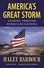 America's Great Storm : Leading Through Hurricane Katrina - Haley Barbour