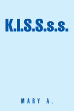 K.I.S.S.s.s. -  Mary A.