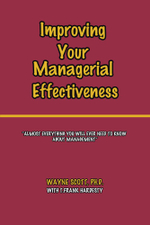 Improving Your Managerial Effectiveness - Ph.D., Wayne Scott