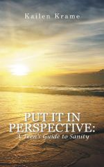 Put It in Perspective : A Teen's Guide to Sanity - Kailen Krame