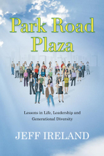 Park Road Plaza : Lessons in Life, Leadership and Generational Diversity - Jeff Ireland