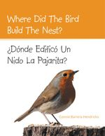Where Did the Bird Build the Nest? : Donde Edifico Un Nido La Pajarita? - Connie Barrera Hendricks