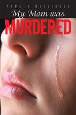 My Mom was Murdered - Pamala Messinger