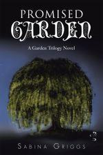 Promised Garden : A Garden Trilogy Novel - Sabina Griggs