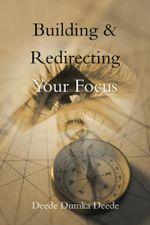 Building & Redirecting Your Focus -  Deede Dumka Deede