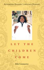 LET THE CHILDREN COME : Holy Communion - Reverend Dianne Langlois Dorsey