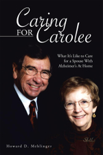 Caring for Carolee : What It's Like to Care for a Spouse with Alzheimer's at Home - Howard D. Mehlinger