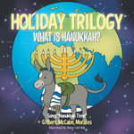 HOLIDAY TRILOGY : What is Hanukkah? - Gilbert, McCabe Morales
