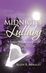 Midnight Lullaby : A Tender Tribute to a Woman - Allen R. Remaley