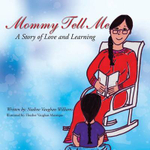 Mommy Tell Me : A Story of Love and Learning - Nadine Vaughan