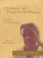 Old Silent One and Fresh Water Fishing : This Is a Bitty Book - Barbara J. Stevenson-Spurgon