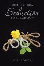 Journey from Seduction to Submission - P. a. Loder