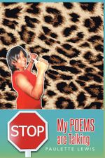Stop! My Poems Are Talking - Paulette Lewis