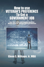 How to Use Veteran's Preference to Get a Government Job : Four-Star Tactics and Strategies for Active Military, Veterans, Spouses, Parents of Veterans - Glenn S. Millsaps Jr. Mba