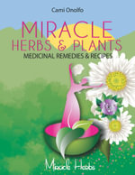 Miracle Herbs & Plants : Herbal Remedies & Recipes - Cami Onolfo