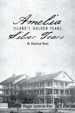 Amelia Island's Golden Years, Silver Tears : An Historical Novel - Maggie Carter-De Vries
