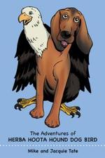 The Adventures of Herba Hoota Hound Dog Bird - Mike and Jacquie Tate