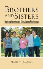Brothers and Sisters : Restoring, Renewing and Strengthening Relationships - Marilyn Baltrus