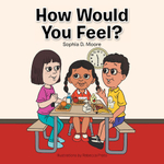 How Would You Feel? - Sophia D. Moore