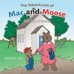 The Adventures of Mac and Moose : First Day of School -  Katlyn Joy