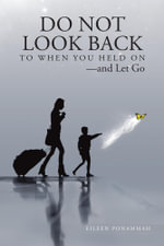 Do Not Look Back to When You Held On-And Let Go - Eileen Ponammah